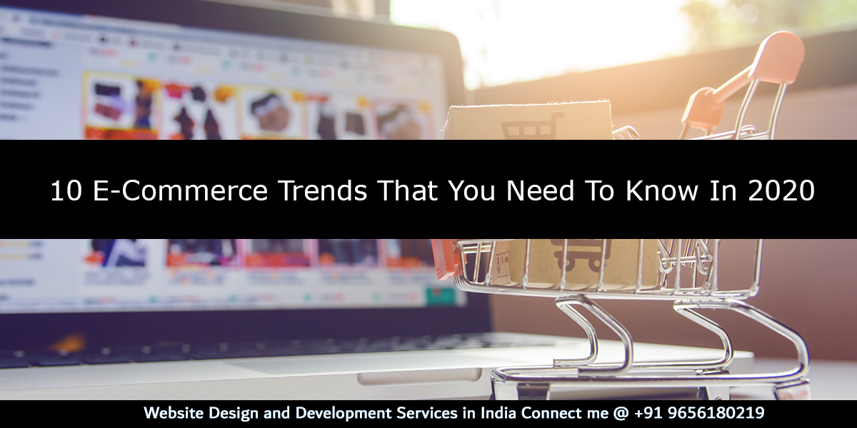 10 E-Commerce Trends That You Need To Know In 2020