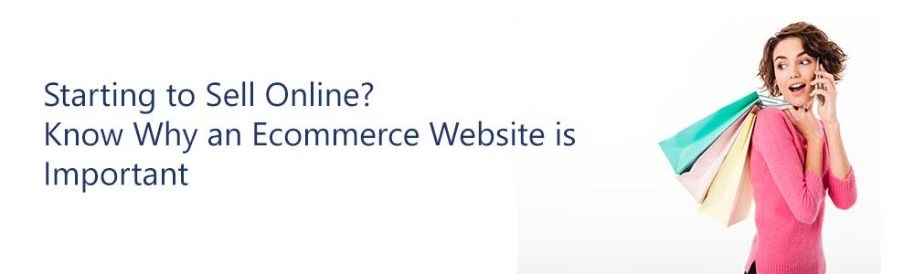 Starting-to-Sell-Online-Know-Why-an-Ecommerce-Website-is-Important